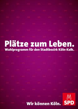 Plätze zum Leben - Das SPD-Wahlprogramm für den Stadtbezirk Kalk